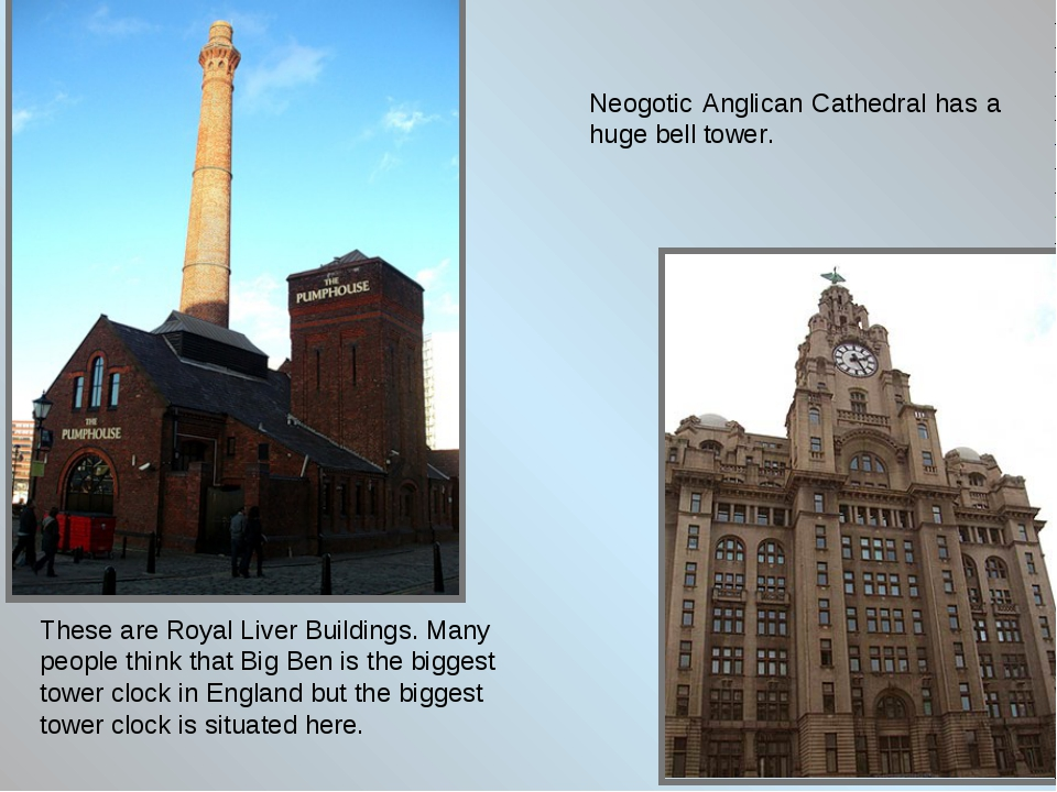 These are Royal Liver Buildings. Many people think that Big Ben is the bigges...