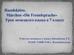 Учитель немецкого языка Михайлова Г.Г. МАОУ СОШ №45 г. Калининграда Hauslektü