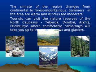 The climate of the region changes from continental to forest-mountainous. Su