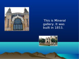 This is Mineral gallery. It was built in 1853.