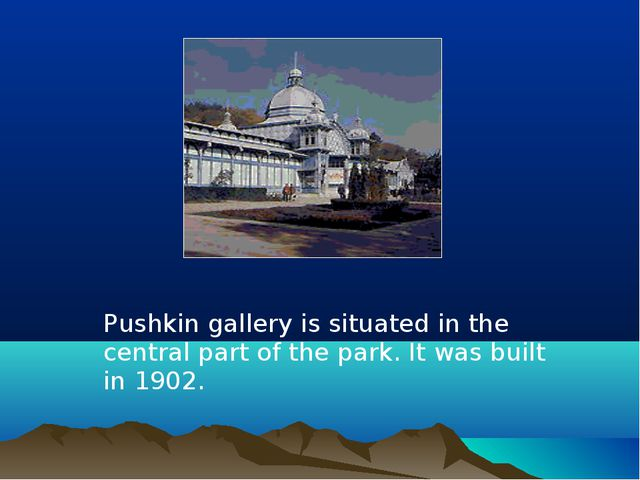 Pushkin gallery is situated in the central part of the park. It was built in...