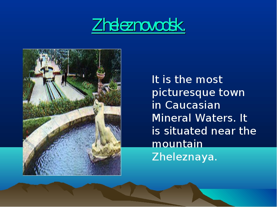 Zheleznovodsk. 	It is the most picturesque town in Caucasian Mineral Waters....