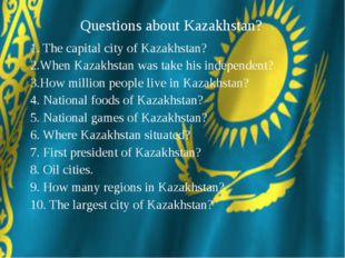 1. The capital city of Kazakhstan? 2.When Kazakhstan was take his independent