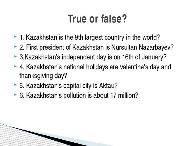 1. Kazakhstan is the 9th largest country in the world? 2. First president of...