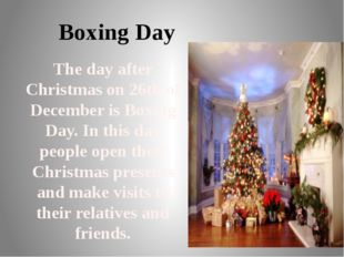 Boxing Day The day after Christmas on 26th of December is Boxing Day. In this