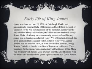 Early life of King James James was born on June 19, 1566, at Edinburgh Castl