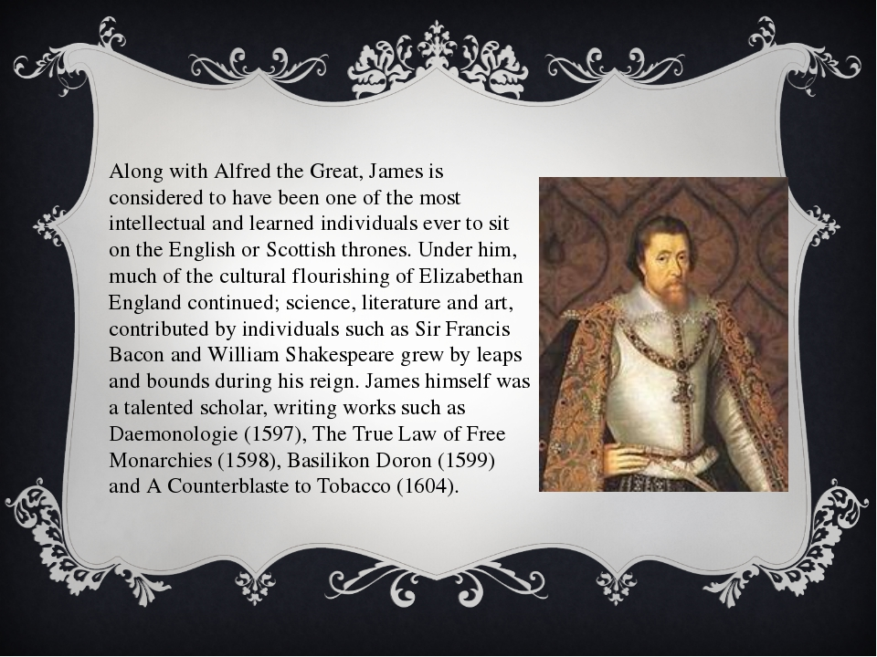 Along with Alfred the Great, James is considered to have been one of the most...