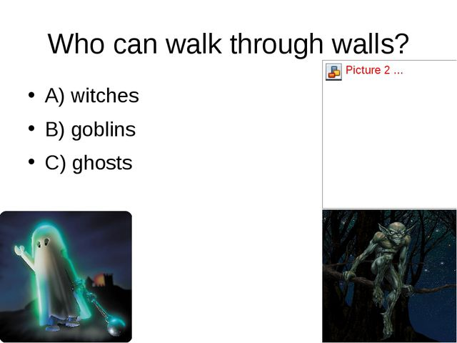Who can walk through walls?