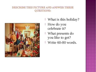 What is this holiday? How do you celebrate it? What presents do you like to g