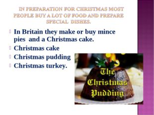 In Britain they make or buy mince pies and a Christmas cake. Christmas cake C