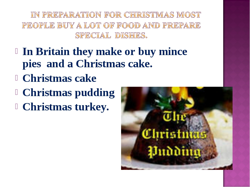 In Britain they make or buy mince pies and a Christmas cake. Christmas cake C...