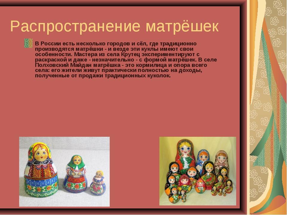 Распространение матрёшек В России есть несколько городов и сёл, где традицион...