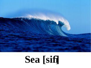 Sea [siː]