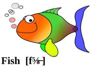 Fish [fɪʃ]