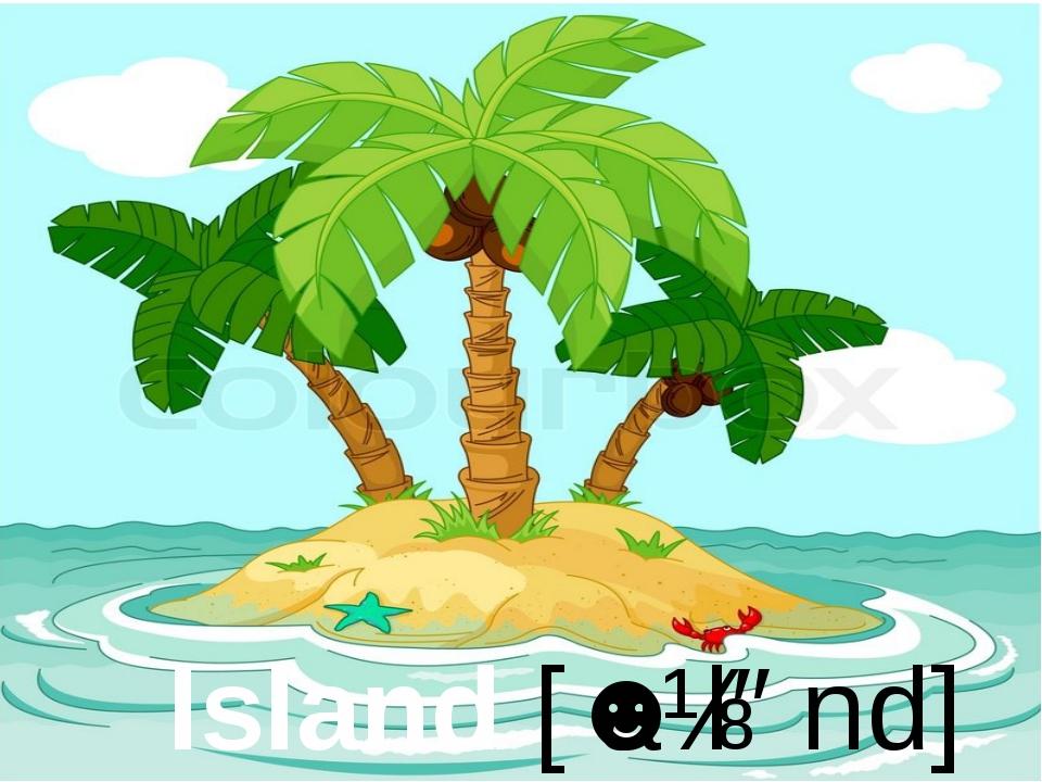 Island [ˈaɪlənd]