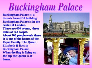 Buckingham Palace is a historic beautiful building. Buckingham Palace is in t