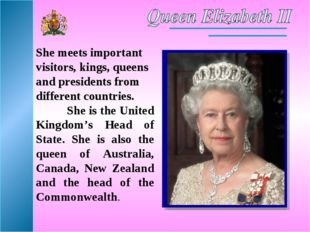 She meets important visitors, kings, queens and presidents from different cou