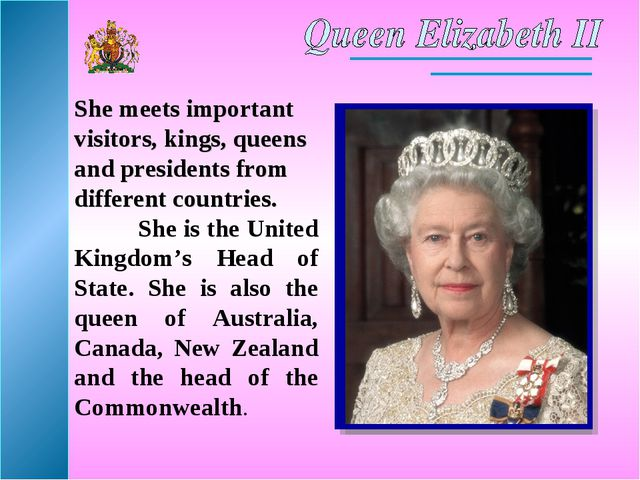 She meets important visitors, kings, queens and presidents from different cou...