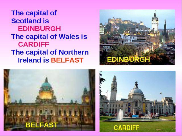 The capital of Scotland is EDINBURGH The capital of Wales is CARDIFF The capi...