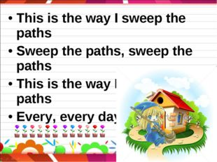 This is the way I sweep the paths Sweep the paths, sweep the paths This is th