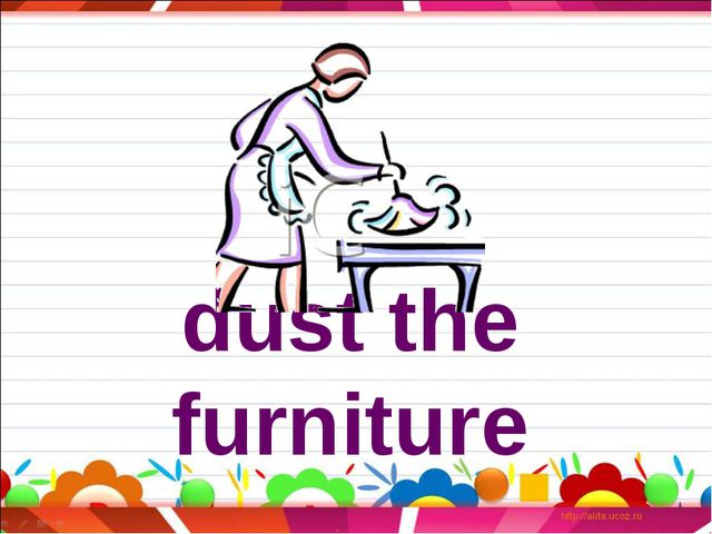 dust the furniture