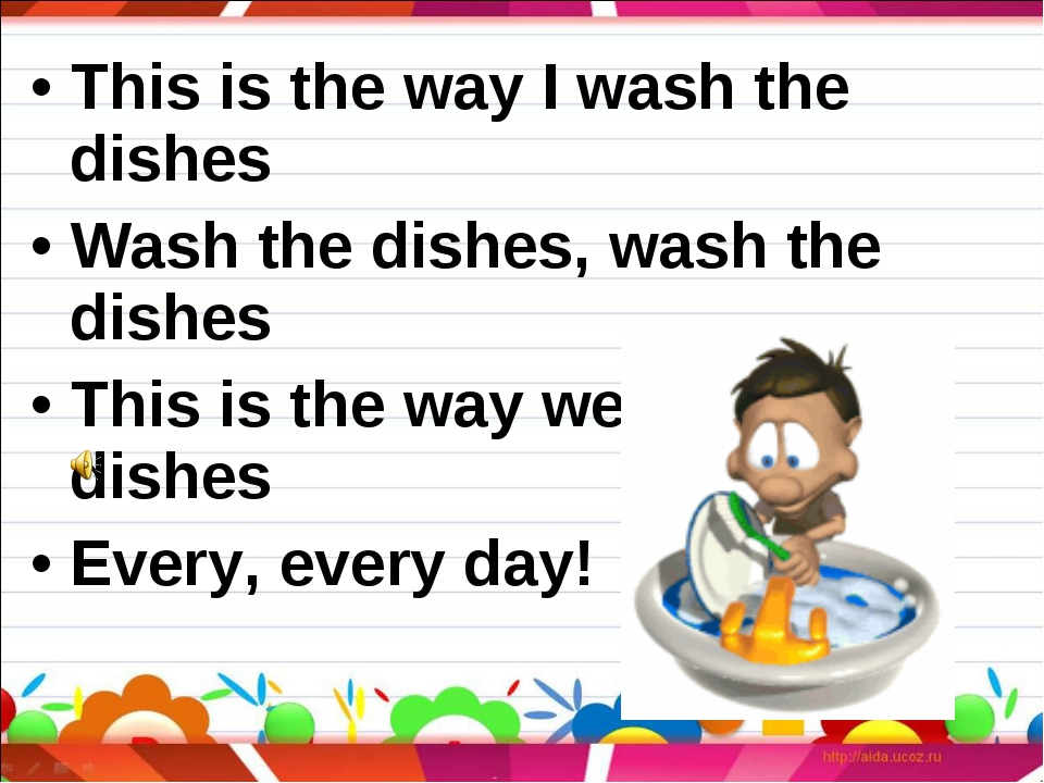 This is the way I wash the dishes Wash the dishes, wash the dishes This is th...