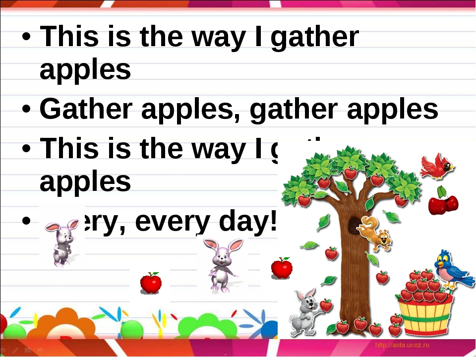 This is the way I gather apples Gather apples, gather apples This is the way...