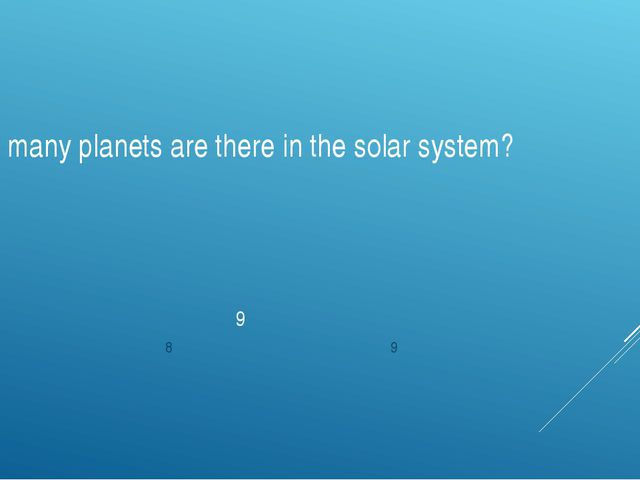 How many planets are there in the solar system? 9 7 8 9
