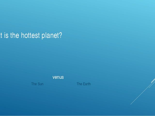What is the hottest planet? venus Venus The Sun The Earth