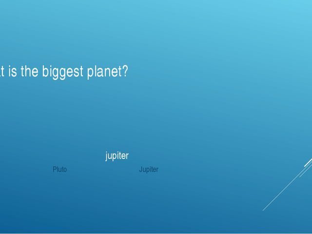 What is the biggest planet? jupiter Mars Pluto Jupiter