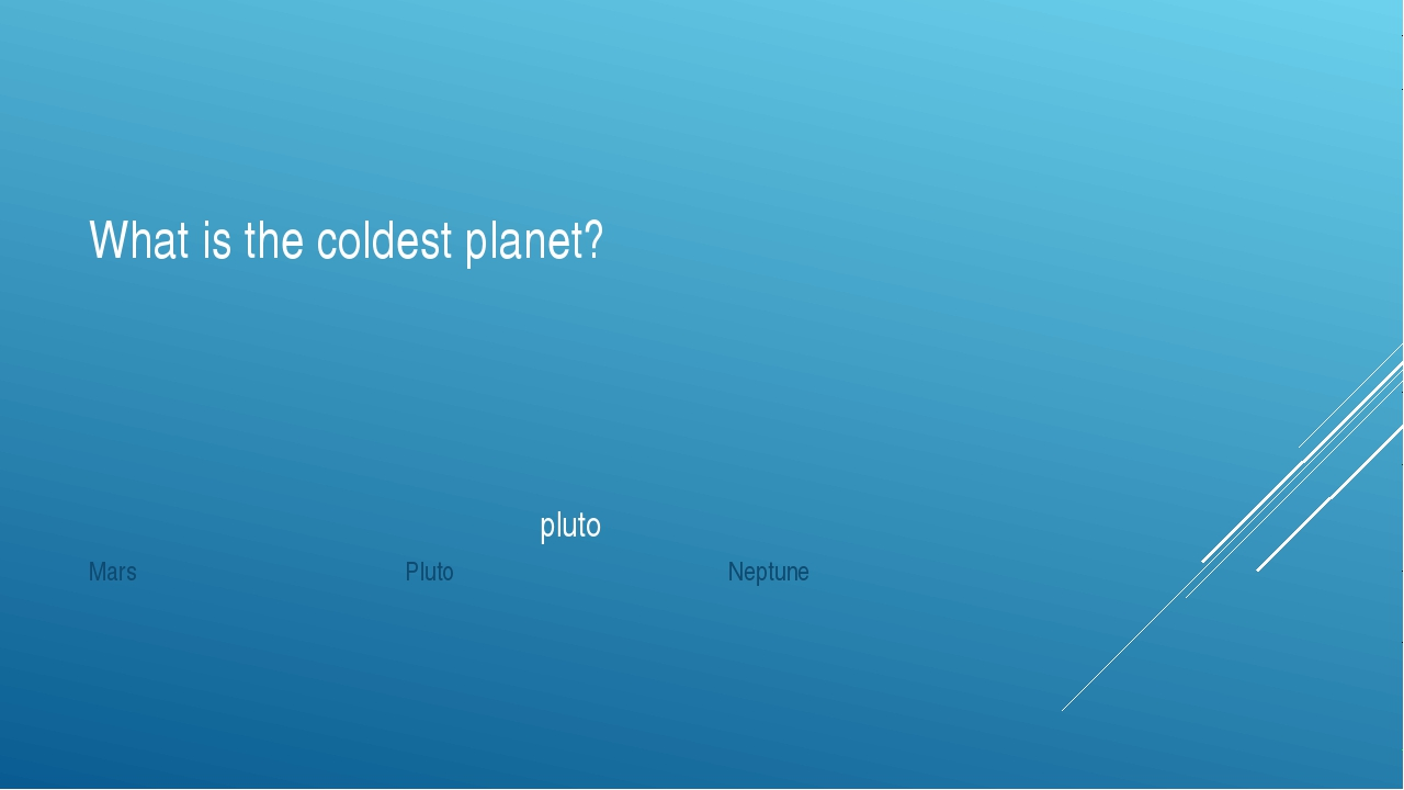 What is the coldest planet? pluto Mars Pluto Neptune