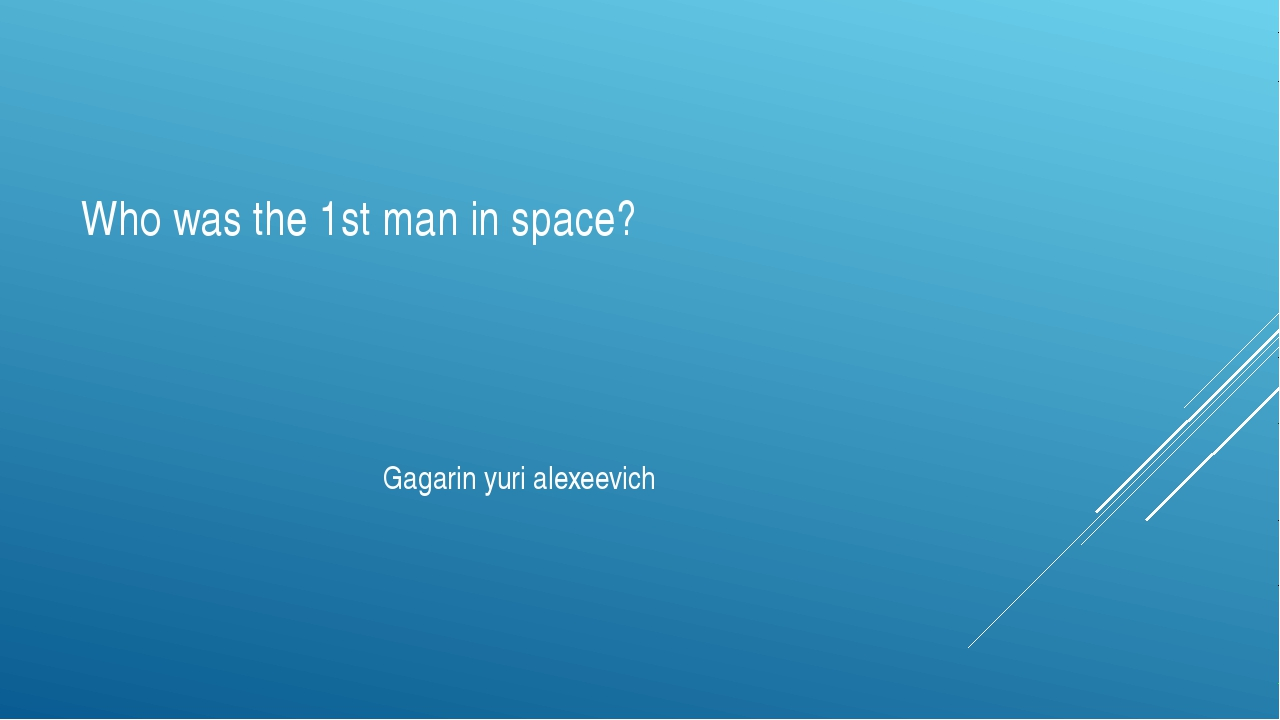 Who was the 1st man in space? Gagarin yuri alexeevich