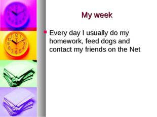 My week Every day I usually do my homework, feed dogs and contact my friends