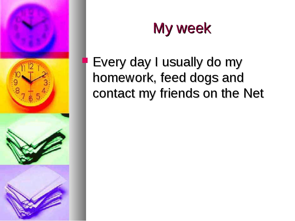 My week Every day I usually do my homework, feed dogs and contact my friends...