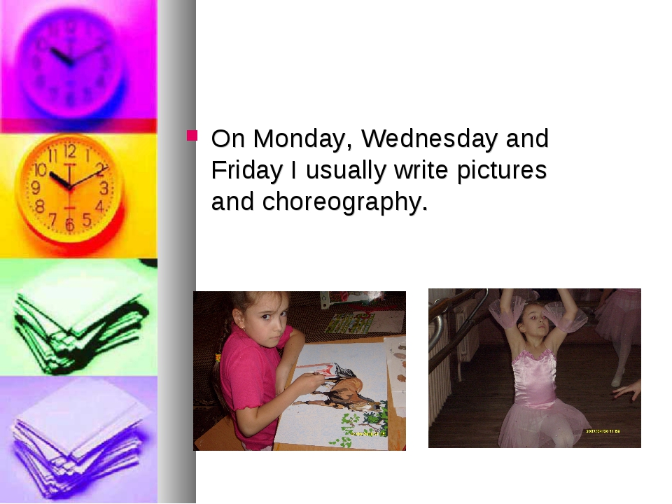 On Monday, Wednesday and Friday I usually write pictures and choreography.