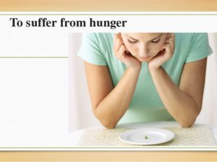 To suffer from hunger