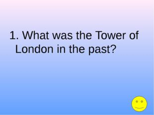 1. What was the Tower of London in the past?