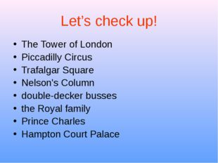 Let's check up! The Tower of London Piccadilly Circus Trafalgar Square Nelson