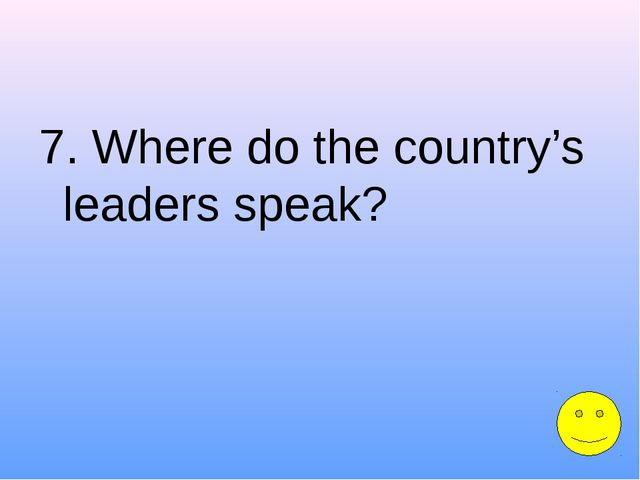 7. Where do the country's leaders speak?