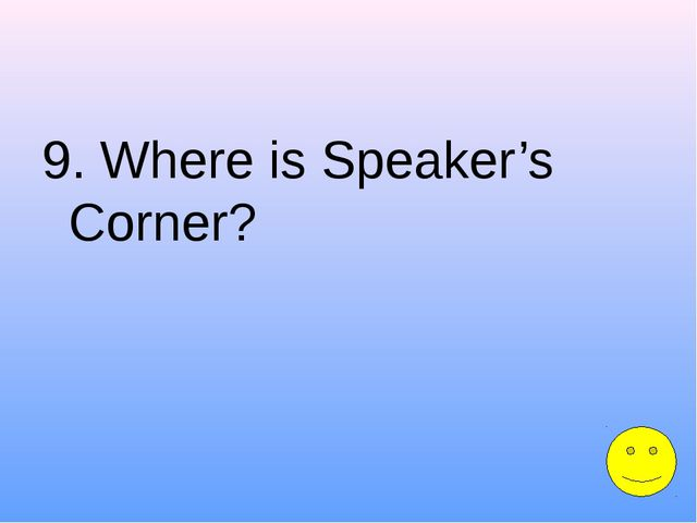 9. Where is Speaker's Corner?