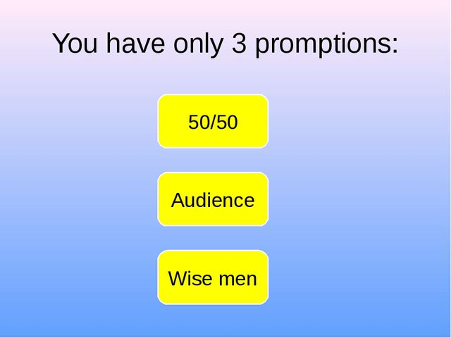 You have only 3 promptions: 50/50 Wise men Audience