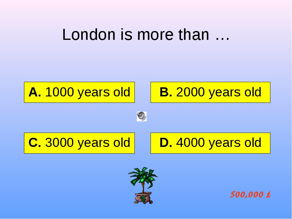 London is more than … А. 1000 years old B. 2000 years old C. 3000 years old D...