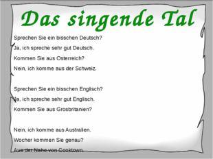 Das singende Tal Sprechen Sie ein bisschen Deutsch? Ja, ich spreche sehr gut