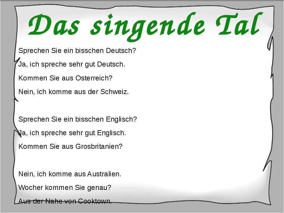 Das singende Tal Sprechen Sie ein bisschen Deutsch? Ja, ich spreche sehr gut...