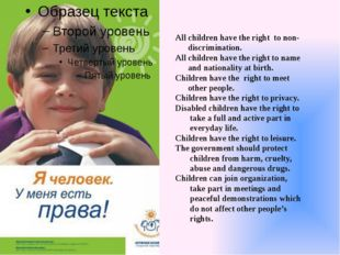 All children have the right to non- discrimination. All children have the ri