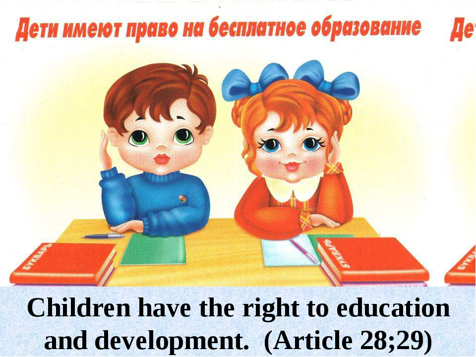 Children have the right to education and development. (Article 28;29)