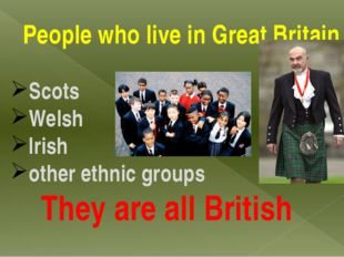 People who live in Great Britain Scots Welsh Irish other ethnic groups They a