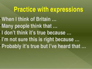 Practice with expressions When I think of Britain … Many people think that …