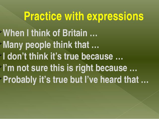 Practice with expressions When I think of Britain … Many people think that …...