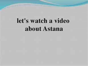 let's watch a video about Astana